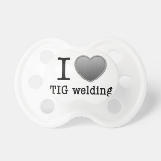 I love TIG welding Pacifier