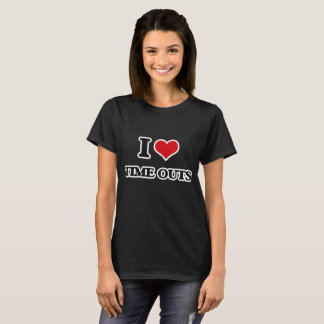 I Love Time Outs T-Shirt