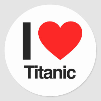 i love titanic classic round sticker