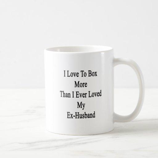 I Love To Box More Than I Ever Loved My Ex Husband Coffee Mugs