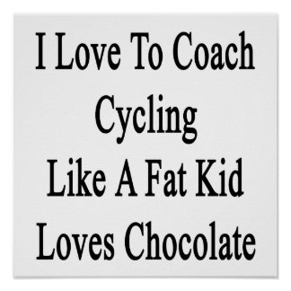 I Love To Coach Cycling Like A Fat Kid Loves Choco Poster