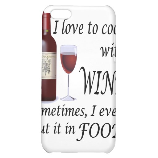 I Love To Cook With Wine - Even In Food iPhone 5C Case