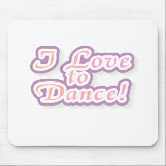 I Love to Dance Tshirts and Gifts Mouse Pad