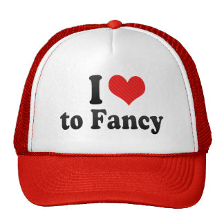 I Love to Fancy Hat