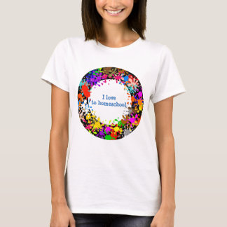 I love to homeschool paint splatter T-Shirt