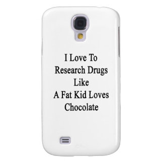 I Love To Research Drugs Like A Fat Kid Loves Choc Galaxy S4 Case
