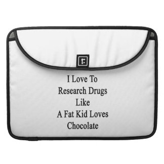 I Love To Research Drugs Like A Fat Kid Loves Choc MacBook Pro Sleeve