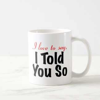 I love to say I told you so Coffee Mug