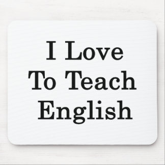 I Love To Teach English Mouse Pad