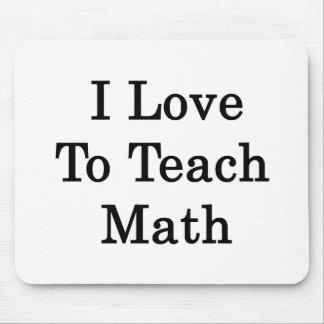 I Love To Teach Math Mouse Pad