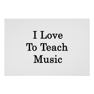 I Love To Teach Music Poster