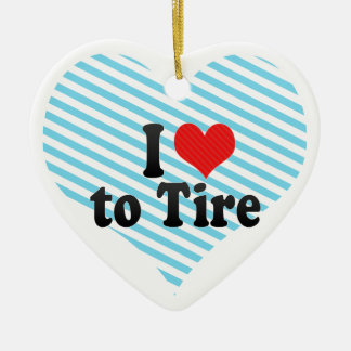 I Love to Tire Ceramic Ornament
