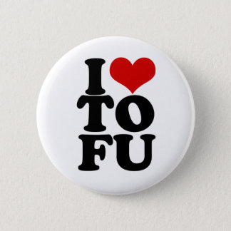 I Love Tofu Funny Vegan humor 2 Inch Round Button