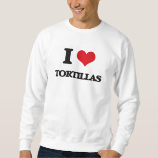 I love Tortillas Sweatshirt
