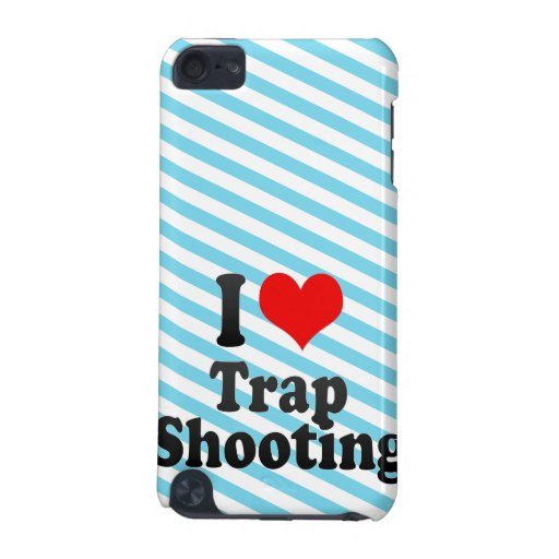 I love Trap Shooting iPod Touch 5G Covers