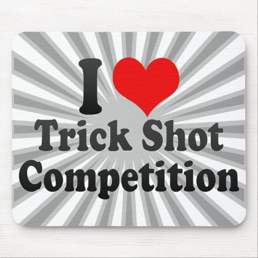 I love Trick Shot Competition Mouse Pads