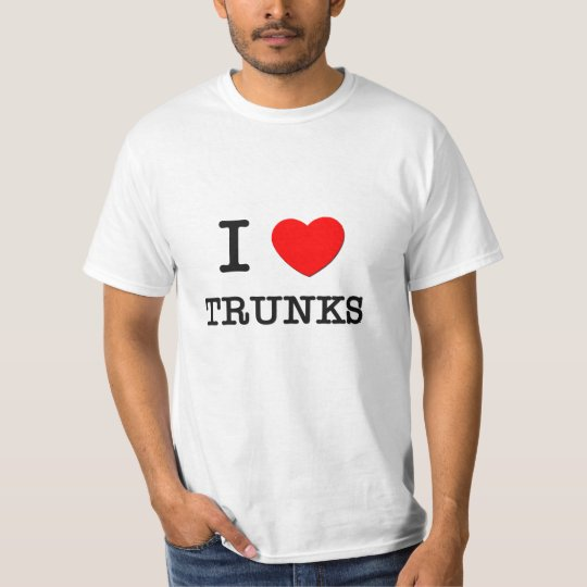 I Love Trunks T-Shirt