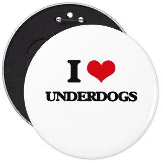 I love Underdogs 6 Inch Round Button