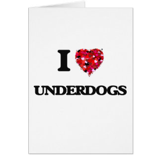 I love Underdogs Greeting Card