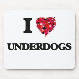 I love Underdogs Mouse Pad