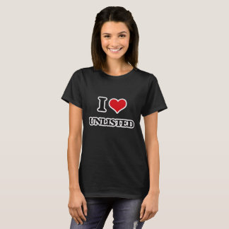 I Love Unlisted T-Shirt