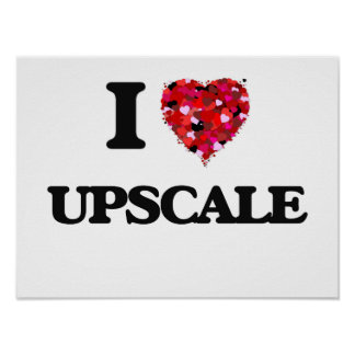 I love Upscale Poster