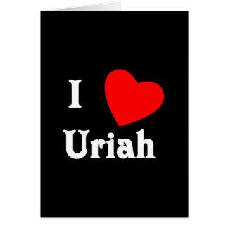I Love Uriah Greeting Card