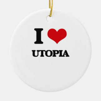 I love Utopia Ceramic Ornament