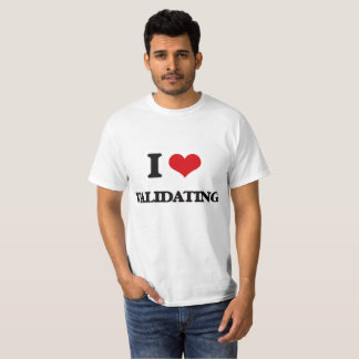 I Love Validating T-Shirt