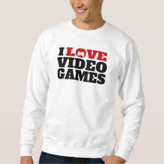 I Love Video Games Sweatshirt
