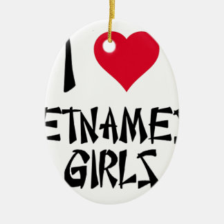 I Love Vietnamese Girls Ceramic Oval Ornament