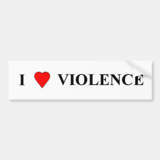 I love violence bumper sticker
