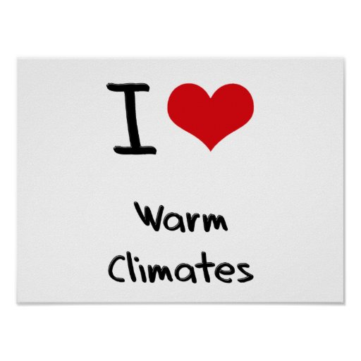 I love Warm Climates Posters