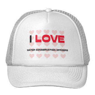 I LOVE WATER CONSERVATION OFFICERS TRUCKER HATS