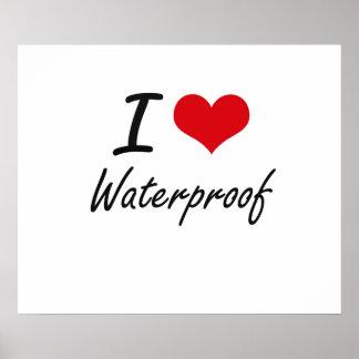 I love Waterproof Poster