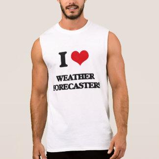 I love Weather Forecasters Sleeveless Shirts