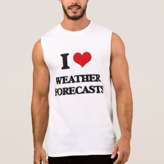 I love Weather Forecasts Sleeveless T-shirts