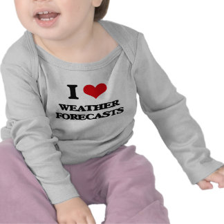 I love Weather Forecasts Shirt