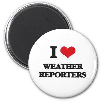I love Weather Reporters 2 Inch Round Magnet