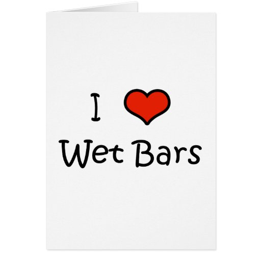 I Love Wet Bars Greeting Cards