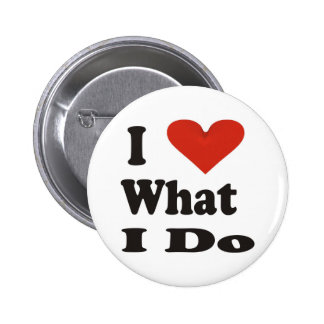 I Love What I Do 2 Inch Round Button