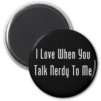 I Love When You Talk Nerdy To Me (dark) Magnet