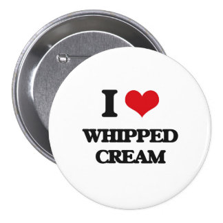 I love Whipped Cream 3 Inch Round Button