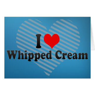 I Love Whipped Cream Card