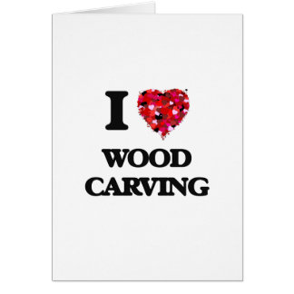 I Love Wood Carving Card