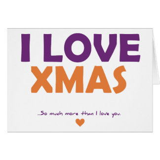 I Love Xmas - so much more than I love you Card