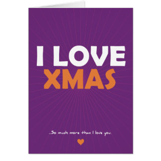 I Love Xmas - so much more than I love you Note Card