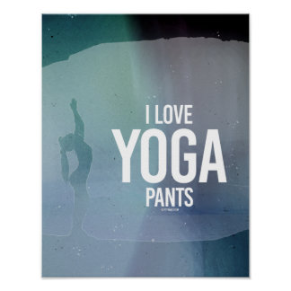 I Love yoga pants -   Yoga Fitness -.png Poster