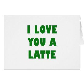 I Love You a Latte Card
