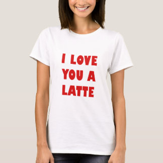 I Love You a Latte T-Shirt